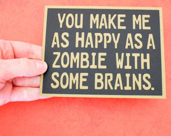 Handmade Greeting Card - Cut out Lettering - You make me as happy as a zombie with some brains - Blank inside- Any Occasion/ Birthday