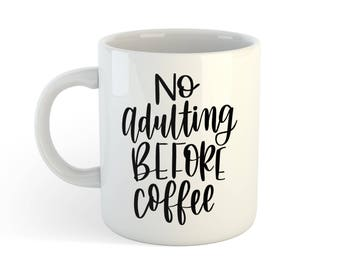 No Adulting Before Coffee Mug - Hand Lettered and Sublimated