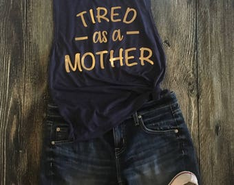 Tired mama muscle tank. Tired as a mother.
