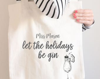 Let The Holidays Be Gin, custom tote bag, personalized tote bag, teacher gift, teaching assistant gift, TA, end of term, holiday bag, gin