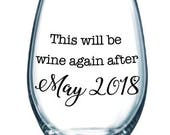 this will be wine again after due date- baby pregnancy announcement wine glass - one stemless wine glass - Customize the date and colors!