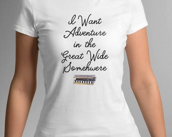 I Want Adventure in the Great Wide Somewhere LADIES T-SHIRT - FAIRYTALE Gift - Gifts for Her