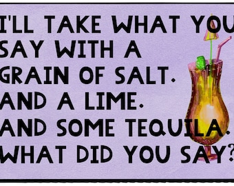 Funny kitchen magnet for summer - I'll take what you say with a grain of salt - Margarita - alcohol - tequila