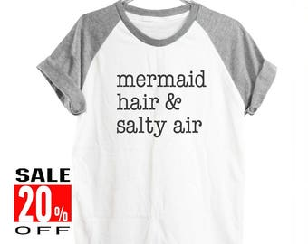 Mermaid hair and salty air funny tee quote tumblr shirt funny top slogan shirt workout tee women shirt short sleeve shirt unisex size S M L