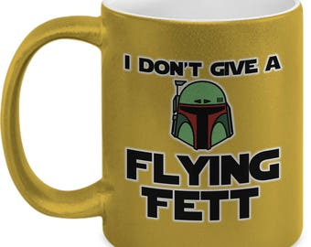 Don't Give a Flying Fett Star Wars Funny Mug Gift Coffee Cup Jedi