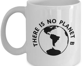 There is No Planet B Funny Sarcastic Gift Coffee Cup Mug Environment