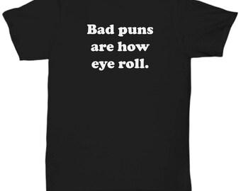Bad Puns are How Eye Roll Funny Shirt Gift Sarcastic Gag Dad Jokes Shirts