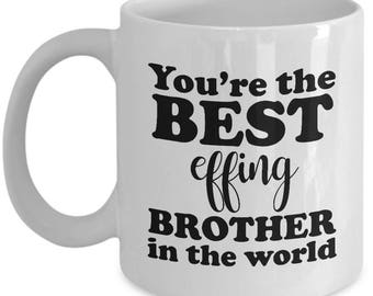 Best Effing Brother in the World Funny Mug Gift Family Joke Gag Sarcastic Coffee Cup
