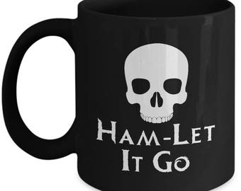 Shakespeare Pun Funny Mug  Ham-Let It Go Gift Frozen Sarcastic Hamlet Coffee Cup