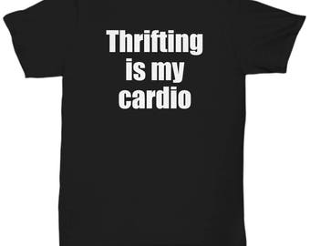 Thrifting Shirt - Thrifting is My Cardio - Thrift Store Junk Junking Shirts Gift