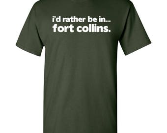 I'd Rather Be In...Fort Collins T Shirt - Forest