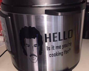 Instant pot decal, Hello Is it me you're cooking for, lional richie decal, crock pot decal