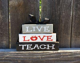 Live, Love, Teach--Teacher appreciation wood blocks, Teacher wood blocks, Classroom decor, Teacher Gift