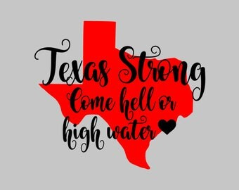texas decal - texas sticker - texas strong decal - texas strong sticker - come hell or high water - yeti decal - decal for yeti - decals