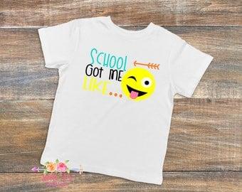 School got me like, Emoji, Emoji shirt, School shirt, Kids emoji shirt, Kids school shirt, Back to school, Back to school shirt, emoji tee