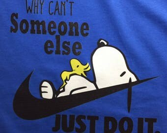 Custom T-Shirt:  Why can't someone else Just Do It!  w/Snoopy