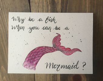 Why be a fish when you can be a mermaid?