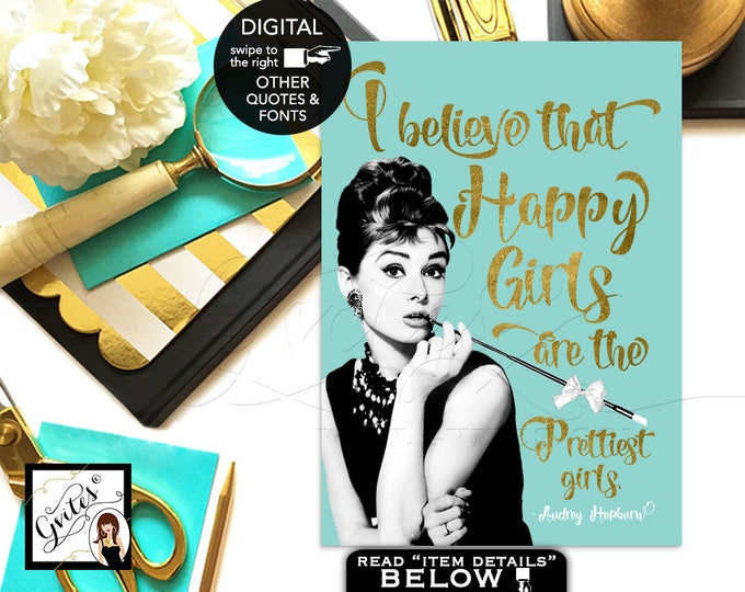 """Happy girls are the prettiest girls - Gold & Blue Audrey Hepburn printable quote sign, wall art, quote is CUSTOMIZABLE {4x6"""" or 5x7""""}"""
