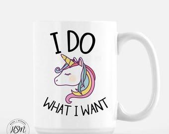 I Do What I Want, 15 oz Coffee Mug, Unicorn Mug