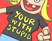 YOUR WITH STUPID