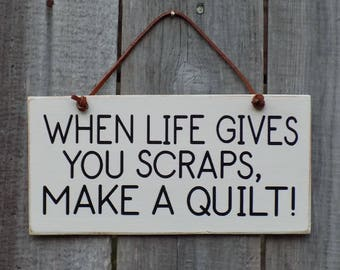 When Life Gives You Scraps, Make A Quilt!, quilt, scraps, wooden sign 4 inches by 8 inches
