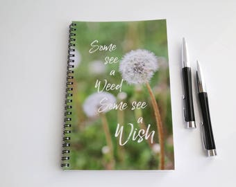 Dandelion Quote notebook, Some see a weed Some see a wish, Dandelion saying, Spiral bound Journal, Writing Journal, Inspirational Quote
