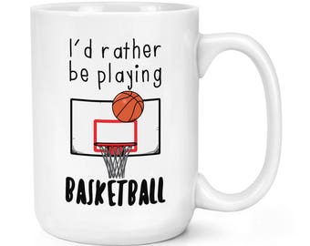 I'd Rather Be Playing Basketball 15oz Mighty Mug Cup