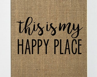 UNFRAMED This Is My Happy Place / Burlap Print Sign 5x7 8x10 / Rustic Vintage Chic Shabby Home Decor Love Sign Housewarming Sign