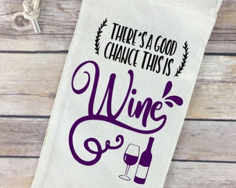 There's a Good Chance this is Wine - Wine Quote on Wine Tote / Bag - Perfect Hostess Gift!