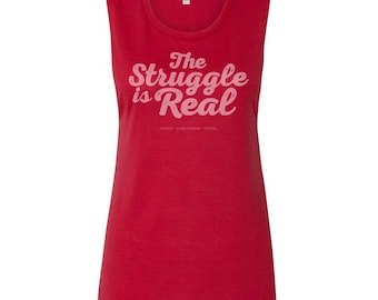 Struggle is Real / Muscle Tank Tops for Women / Workout Tops for Women