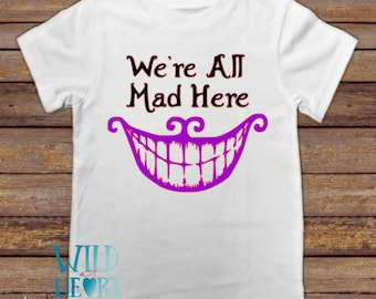 Chesire Cat Shirt, We're All Mad Here, Alice in Wonderland, Chesire Cat, Wonderland Shirt, Disney Park Shirt, Disney Shirt, Disney Trip, Cat