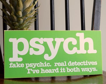 """Psych. Fake Psychic. Real Detectives. I've heard it both ways. 12"""" x 5.5""""  Wooden Sign Wood Plaque"""