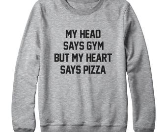 My Head Says Gym But My Heart Says Pizza Sweatshirt Saying Funny Quote Slogan Sweatshirt Oversized Jumper Sweatshirt Women Sweatshirt Men