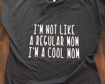 I'm not a regular mom, I'm a cool mom shirt