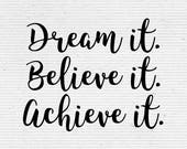 Dream it, Believe it, Achieve it Quote (Available in png, svg, dxf, eps) Ideal for Mug Printing, Wall Decals and T-Shirt Print