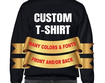 Personalized T-Shirt - Add your own text - Custom T-shirt - Customized T-Shirts - Sweatshirts