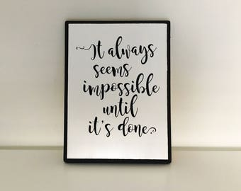 It Always seems impossible until it's done wood sign