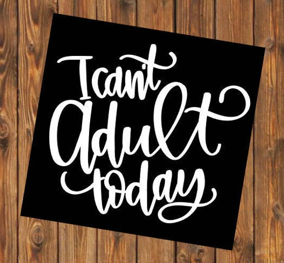 Free Shipping-I Can't Adult Today, Yeti Rambler Decal, RTIC Corksickle Tumbler Sticker Decal, Laptop Sticker, Southern Decal Sticker