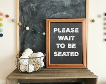 Please wait to be seated printable Sign - Kitchen printable, Bathroom printable, Dining room print, instant home art, minimalist art