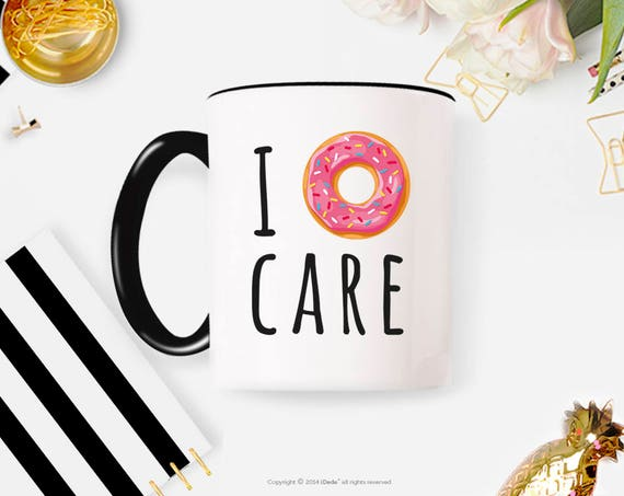 I donut care - funny mug, gifts for him, meme mug, unique mug, office mug, housewarming gift, gifts for her 68FM