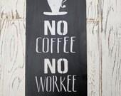No Coffee No Workee | sig...