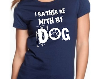 Dog Shirts, I Rather Be With My Dog, T Shirt, Dog T-Shirts, Dog Saying Shirts, Dog Shirt, T-Shirts, Gift for Her, Women T-Shirts