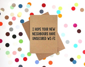 Funny new home card, Funny housewarming card, Funny card: Congratulations on the new home, I hope you new neighbours have unsecured wifi