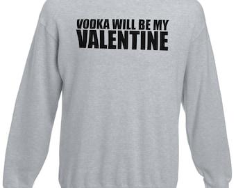 Vodka Will Be My Valentine Jumper Valentine's Day Gift Present