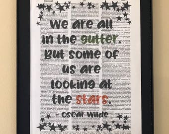 We are all in the gutter, but some of us are looking at the stars; Oscar Wilde;
