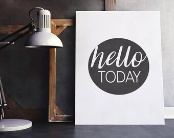 Hello Today Quote | Good Morning, Hello Quote, Awesome Day Quote, Today Quotes, Greetings, Digital Download, Printable Poster, Digital Print