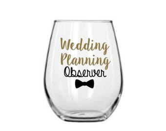 Wedding Planning Observer Wine Glass   Gift for future groom or dad   Funny gift