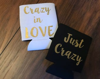 Crazy in LOVE / Just Crazy Can Coolers (multiple colors available)