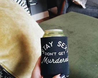 SSDGM My Favorite Murder Black and White Can Koozie Stay Sexy Don't Get Murdered MFM