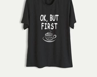 Ok but first coffee T Shirt Funny Shirts with sayings Slogan Tee Tumblr Grunge Graphic Tee Shirts Cool T-Shirts Womens Mens Fashion Gifts